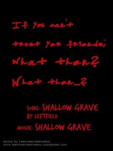 Shallow Grave Friends