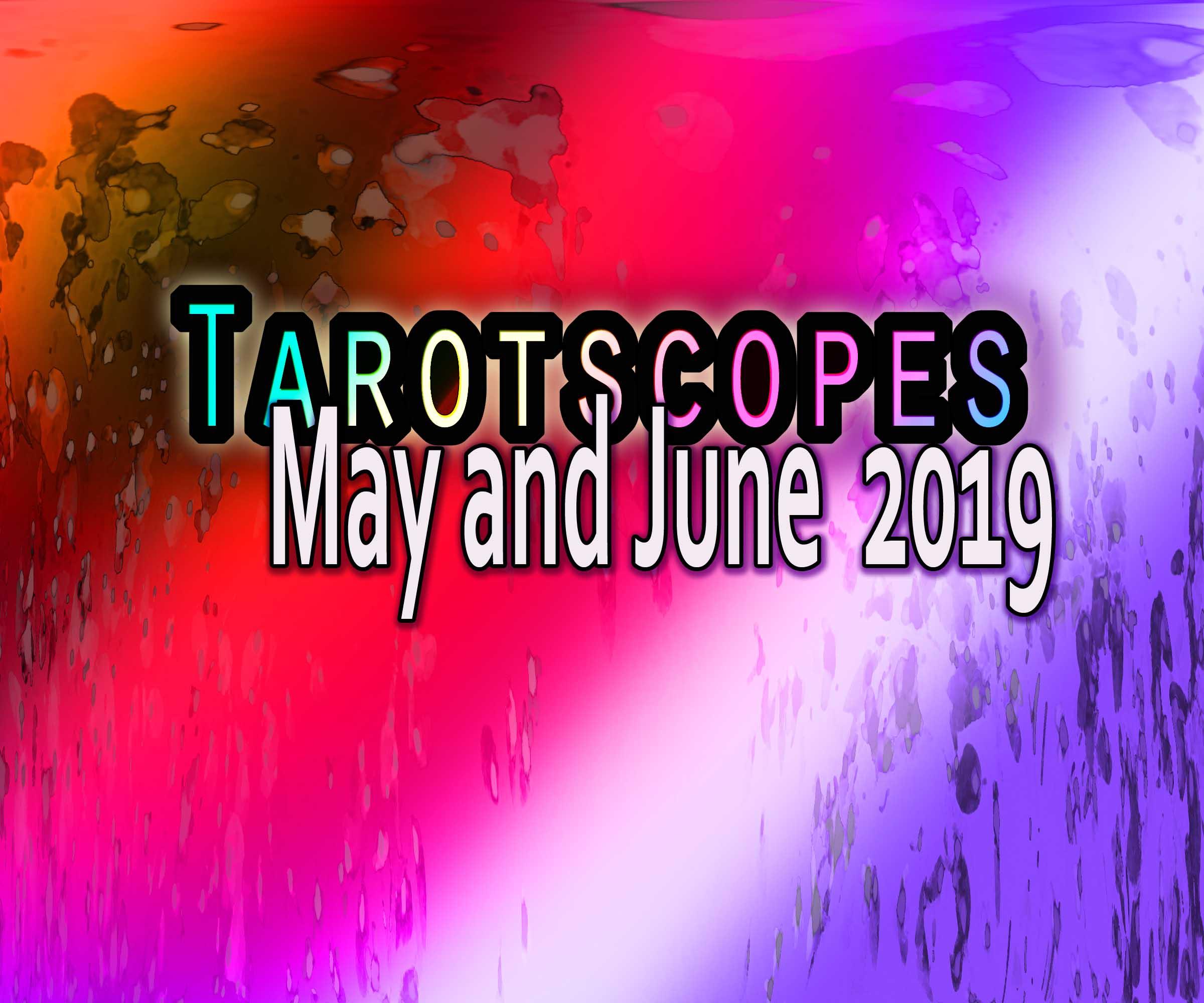 Tarotscopes May and June 2019