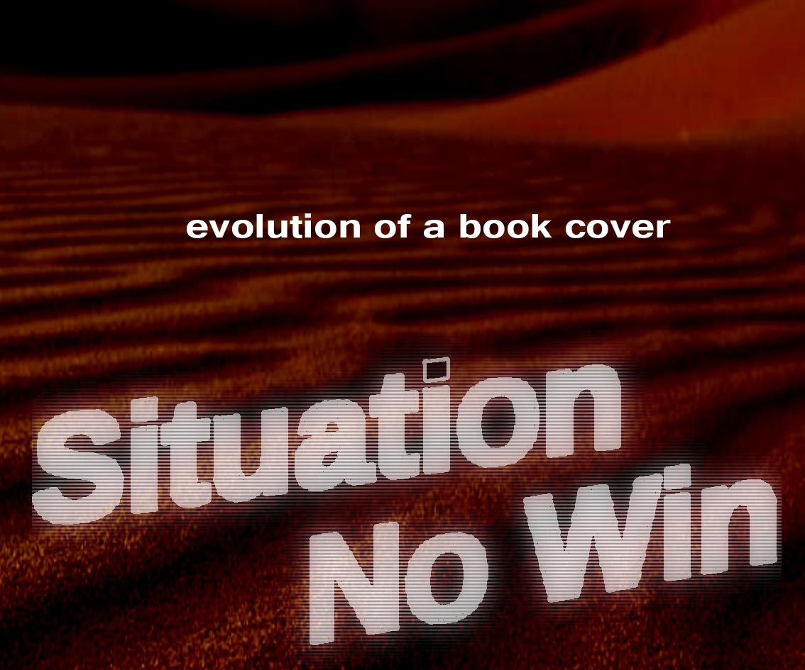Evolution Of A Book Cover:  Situation No Win