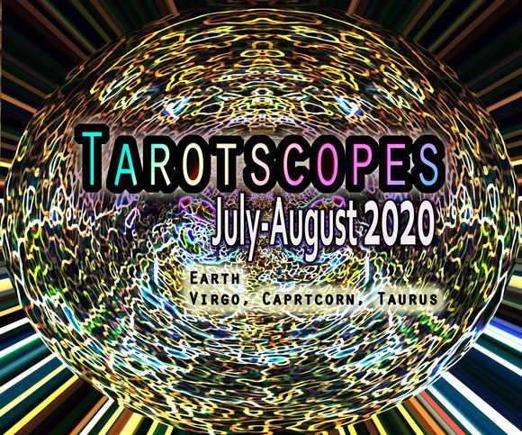 Tarotscopes earth signs virgo capricorn virgo July August 2020 writerstarot leenna