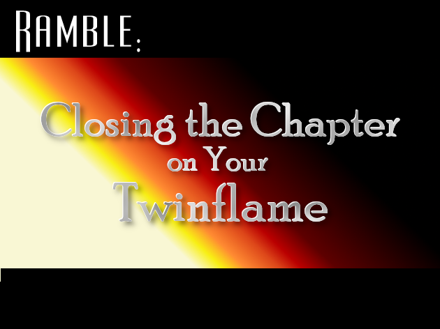 Closing The Chapter On Your Twin Flame