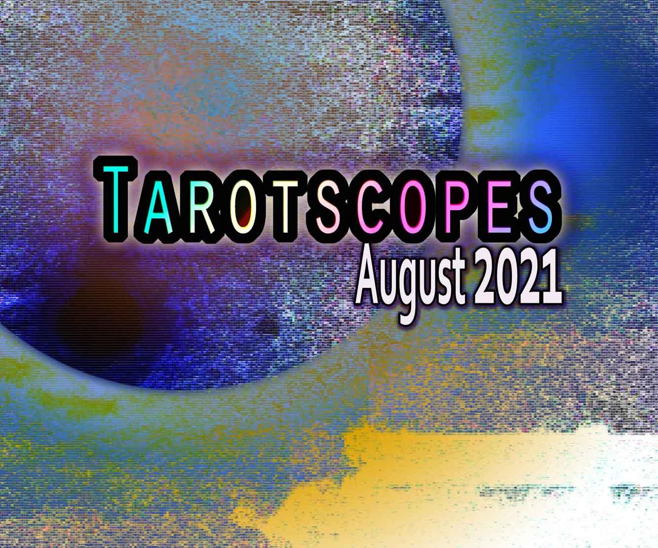 Tarotscopes August 2021